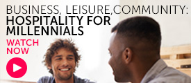 Briefing: Business, Leisure, Community – Hospitality for millennials